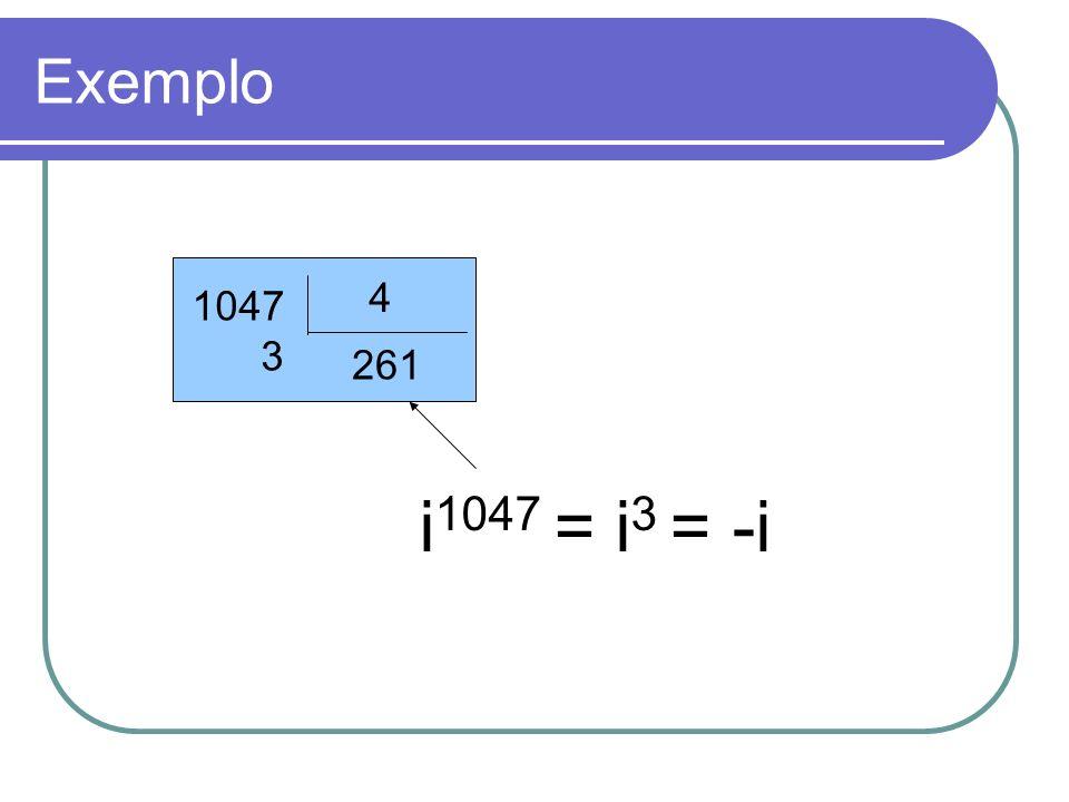 Exemplo 1047 3 4 261 i 1047 = i 3 = -i