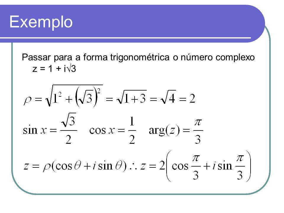Exemplo Passar para a forma trigonométrica o número complexo z = 1 + i3