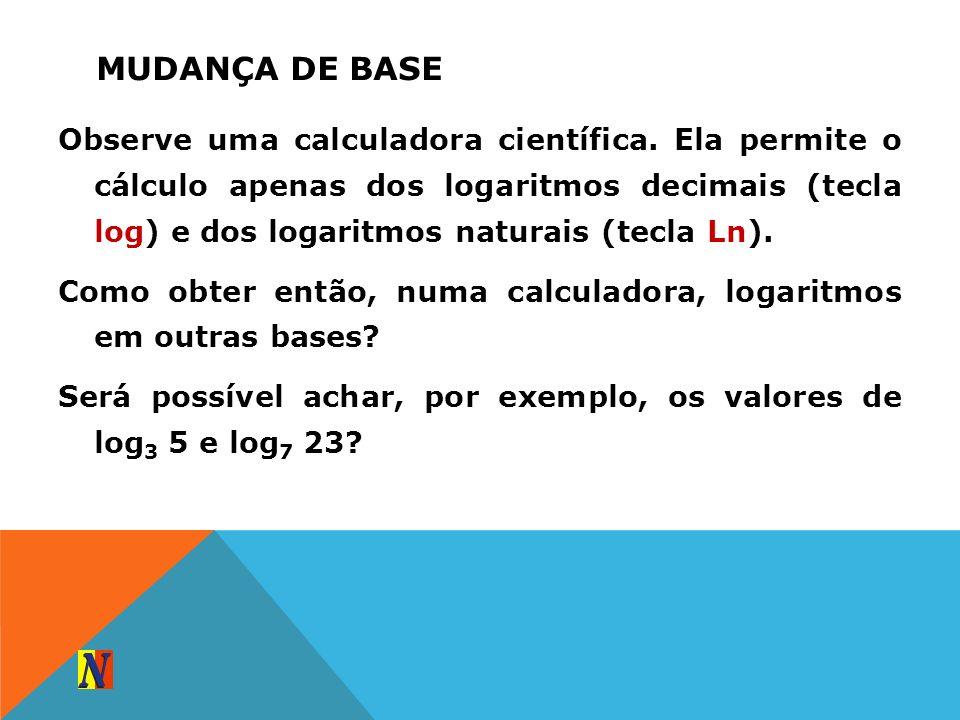 Observe uma calculadora científica. Ela permite o cálculo apenas dos logaritmos decimais (tecla log) e dos logaritmos naturais (tecla Ln). Como obter
