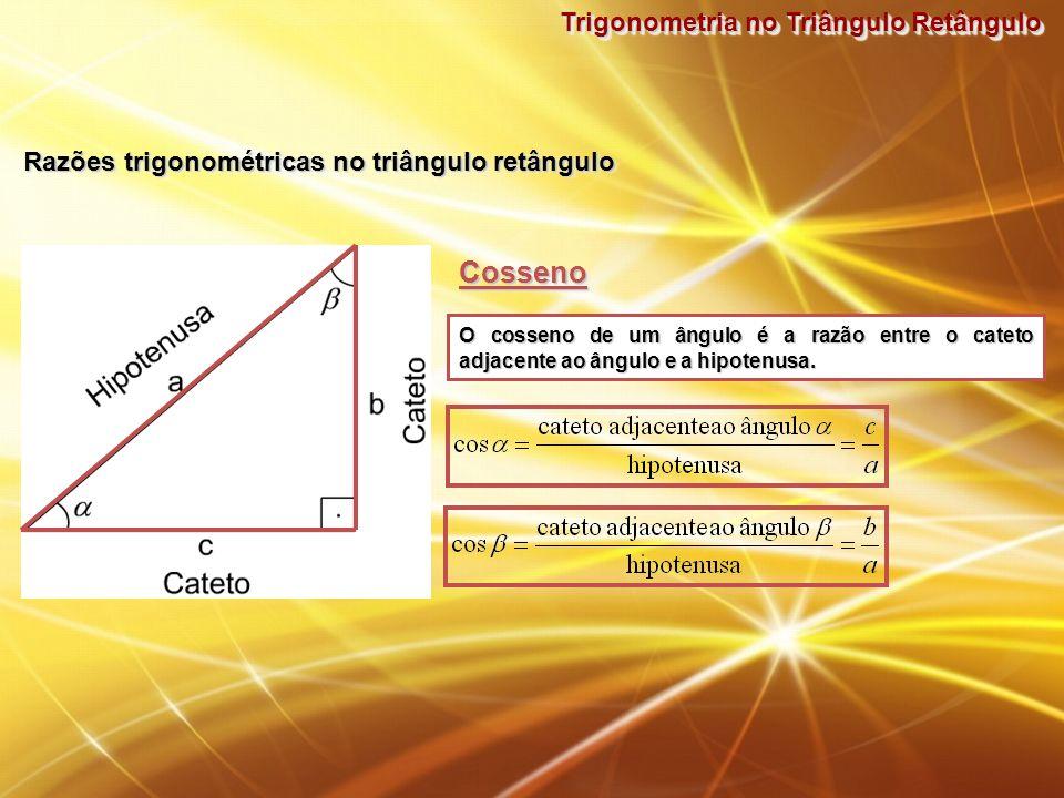Trigonometria no Triângulo Retângulo CossenoCosseno O cosseno de um ângulo é a razão entre o cateto adjacente ao ângulo e a hipotenusa. Razões trigono