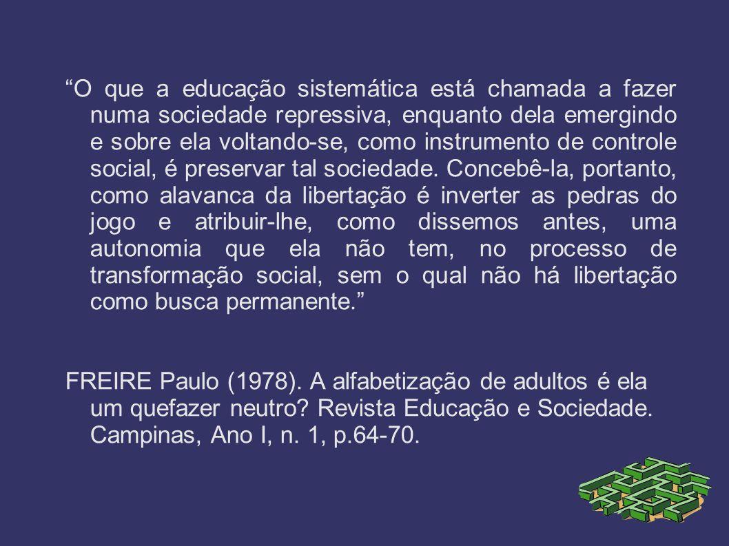 O que a educação sistemática está chamada a fazer numa sociedade repressiva, enquanto dela emergindo e sobre ela voltando-se, como instrumento de cont