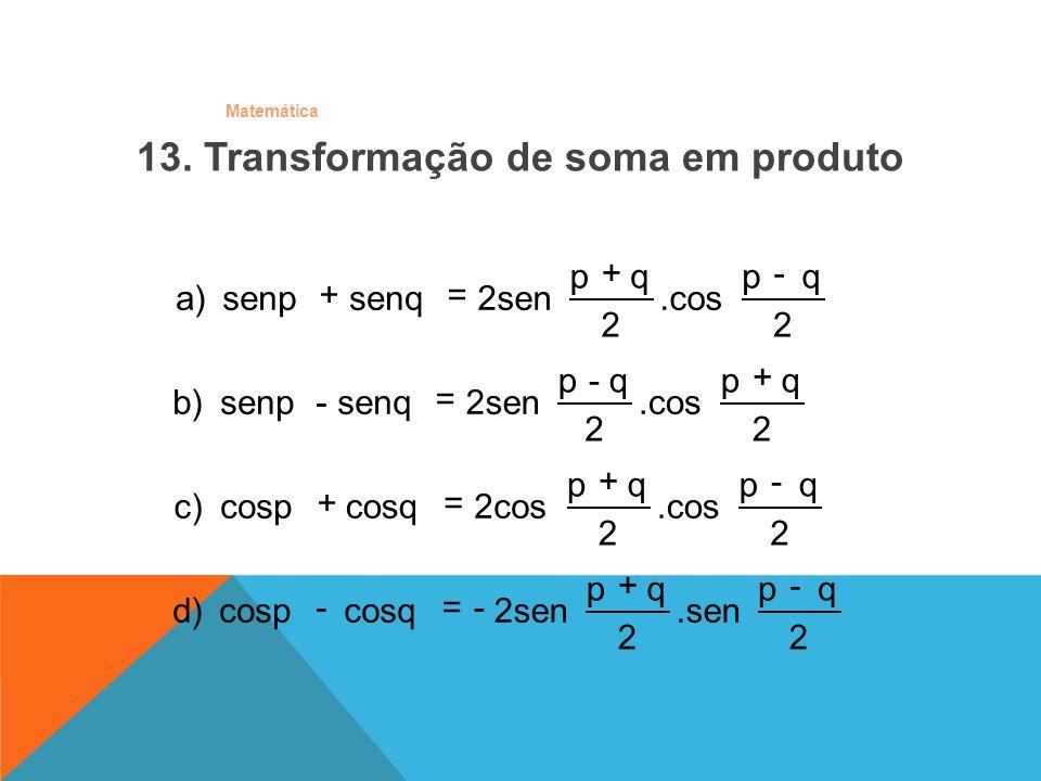 Matemática 13. Transformação de soma em produto 2 qp.cos 2 qp 2sensenqsenp a) -+ =+ 2 qp.cos 2 q-p 2sensenq-senp b) + = 2 qp.cos 2 qp 2coscosqcosp c)