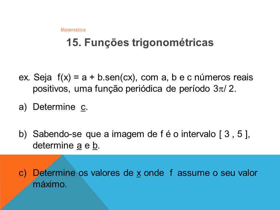Matemática ex. Seja f(x) = a + b.sen(cx), com a, b e c números reais positivos, uma função periódica de período 3 / 2. c)Determine os valores de x ond