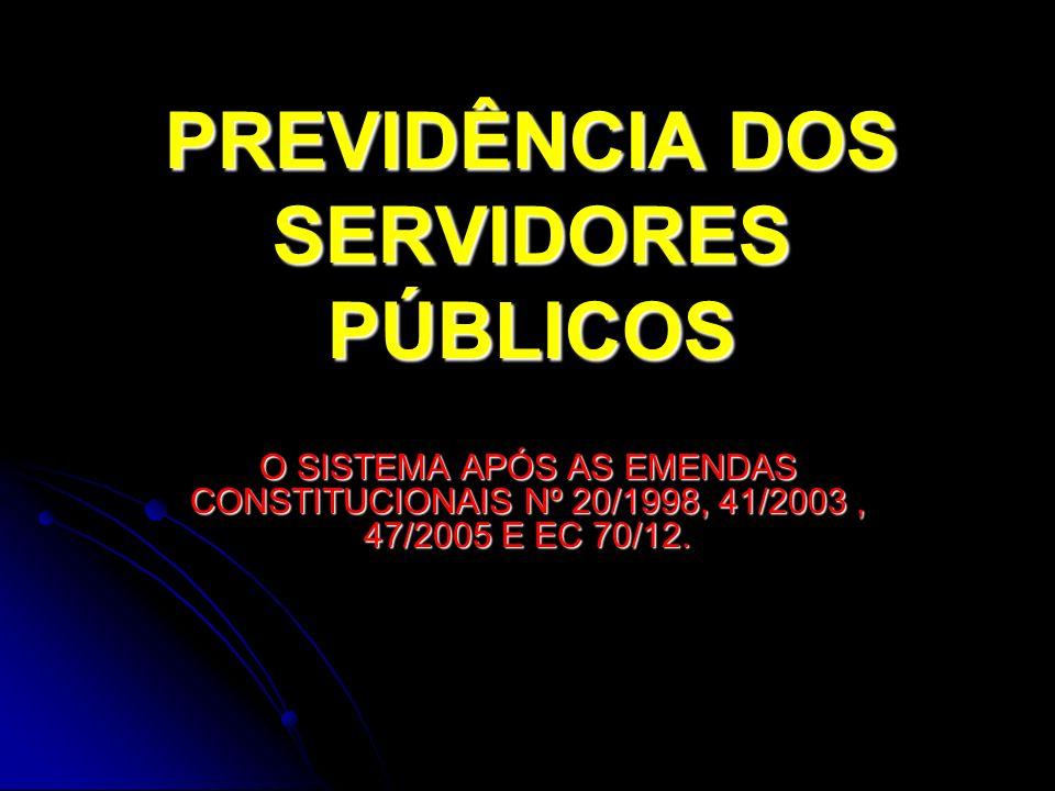 PREVIDÊNCIA DOS SERVIDORES PÚBLICOS O SISTEMA APÓS AS EMENDAS CONSTITUCIONAIS Nº 20/1998, 41/2003, 47/2005 E EC 70/12.