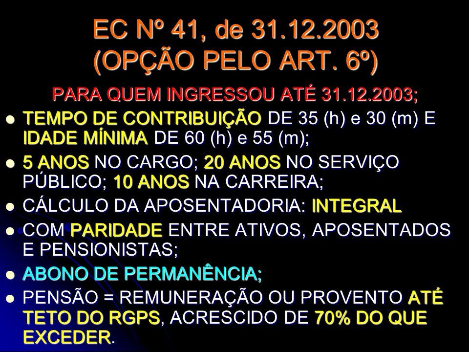 EC Nº 41, de 31.12.2003 (OPÇÃO PELO ART. 6º) PARA QUEM INGRESSOU ATÉ 31.12.2003; TEMPO DE CONTRIBUIÇÃO DE 35 (h) e 30 (m) E IDADE MÍNIMA DE 60 (h) e 5