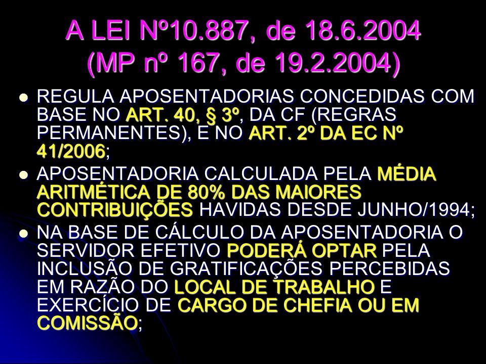 A LEI Nº10.887, de 18.6.2004 (MP nº 167, de 19.2.2004) REGULA APOSENTADORIAS CONCEDIDAS COM BASE NO ART. 40, § 3º, DA CF (REGRAS PERMANENTES), E NO AR