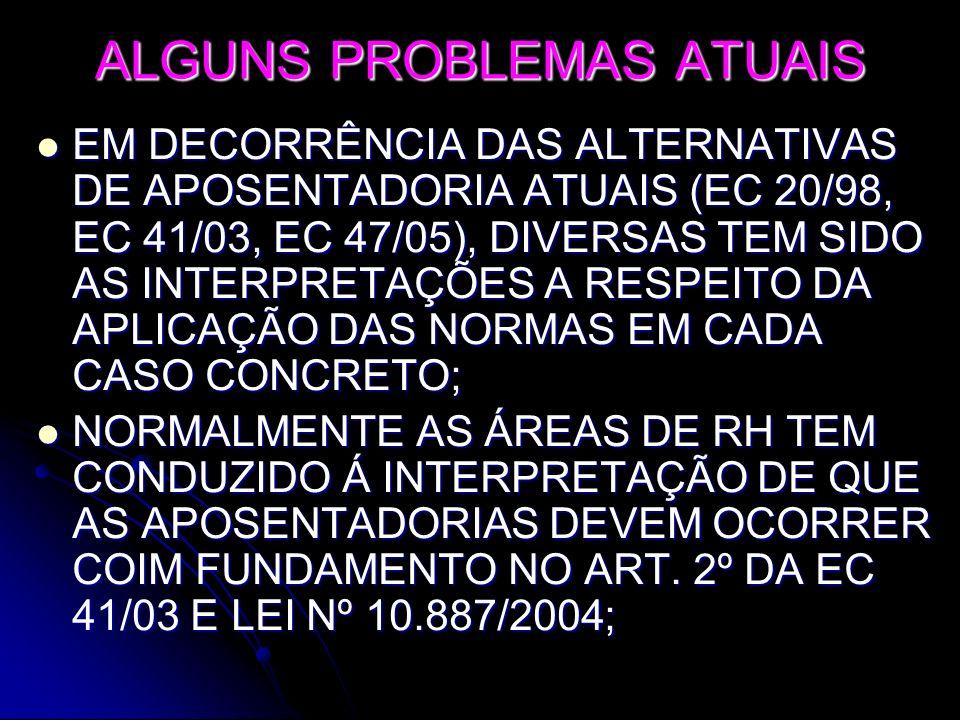ALGUNS PROBLEMAS ATUAIS EM DECORRÊNCIA DAS ALTERNATIVAS DE APOSENTADORIA ATUAIS (EC 20/98, EC 41/03, EC 47/05), DIVERSAS TEM SIDO AS INTERPRETAÇÕES A