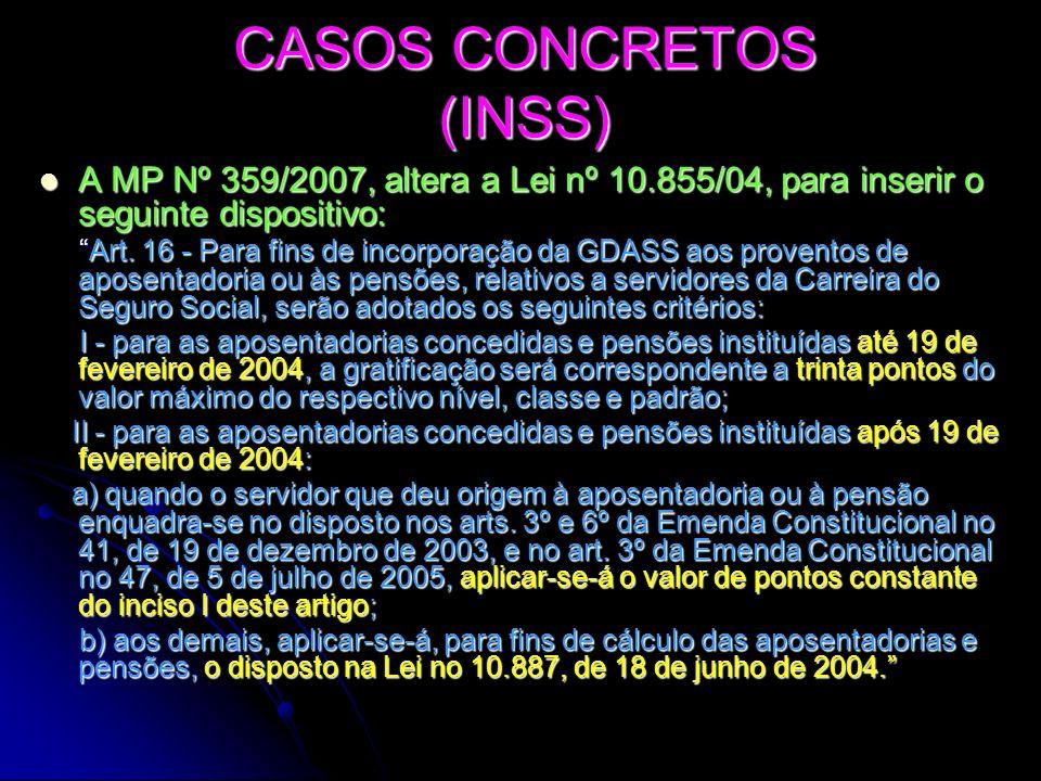 CASOS CONCRETOS (INSS) A MP Nº 359/2007, altera a Lei nº 10.855/04, para inserir o seguinte dispositivo: A MP Nº 359/2007, altera a Lei nº 10.855/04,