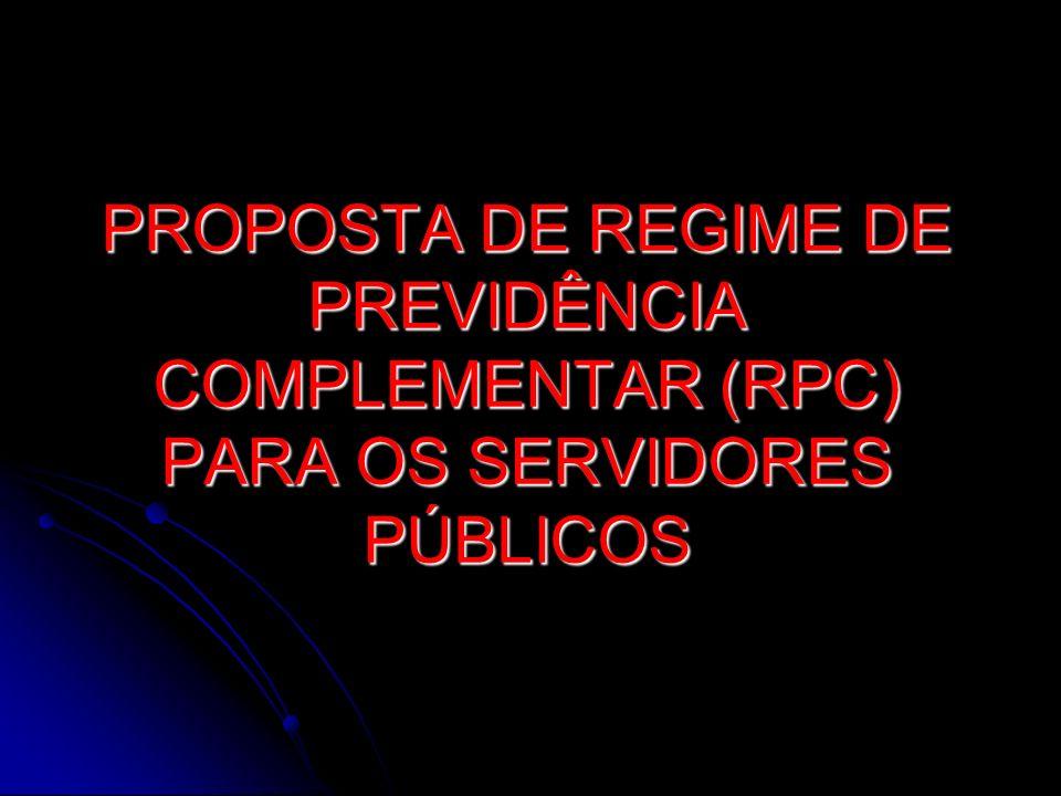 PROPOSTA DE REGIME DE PREVIDÊNCIA COMPLEMENTAR (RPC) PARA OS SERVIDORES PÚBLICOS
