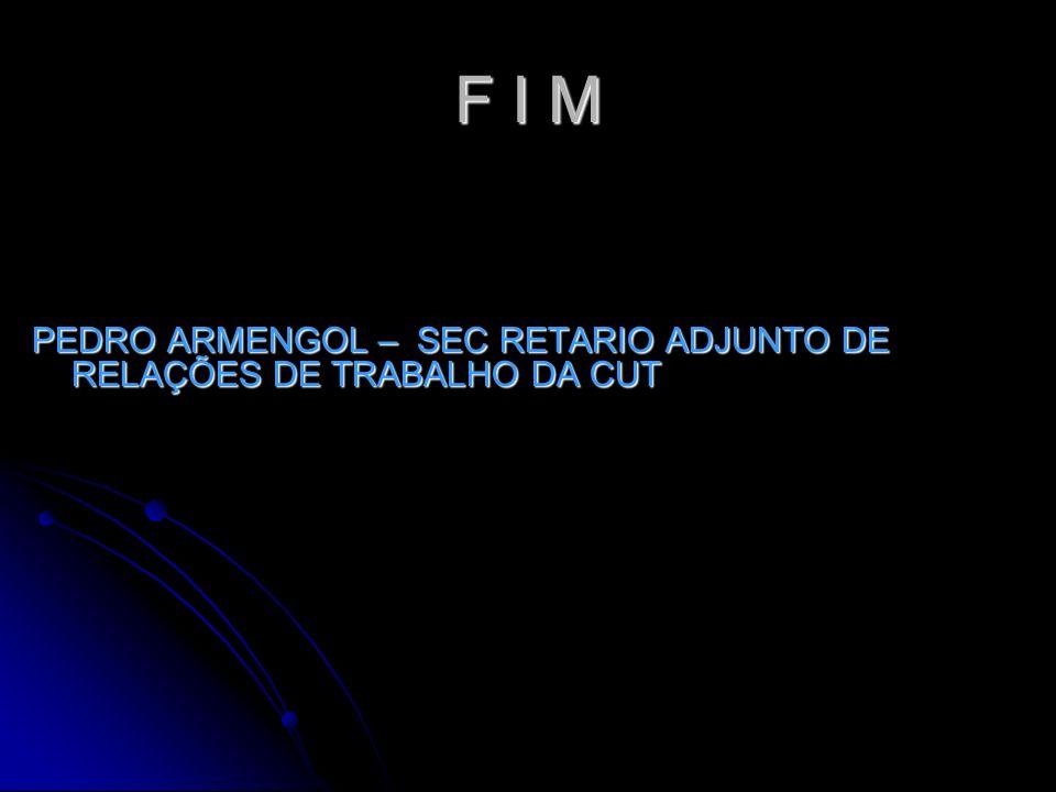PEDRO ARMENGOL – SEC RETARIO ADJUNTO DE RELAÇÕES DE TRABALHO DA CUT F I M