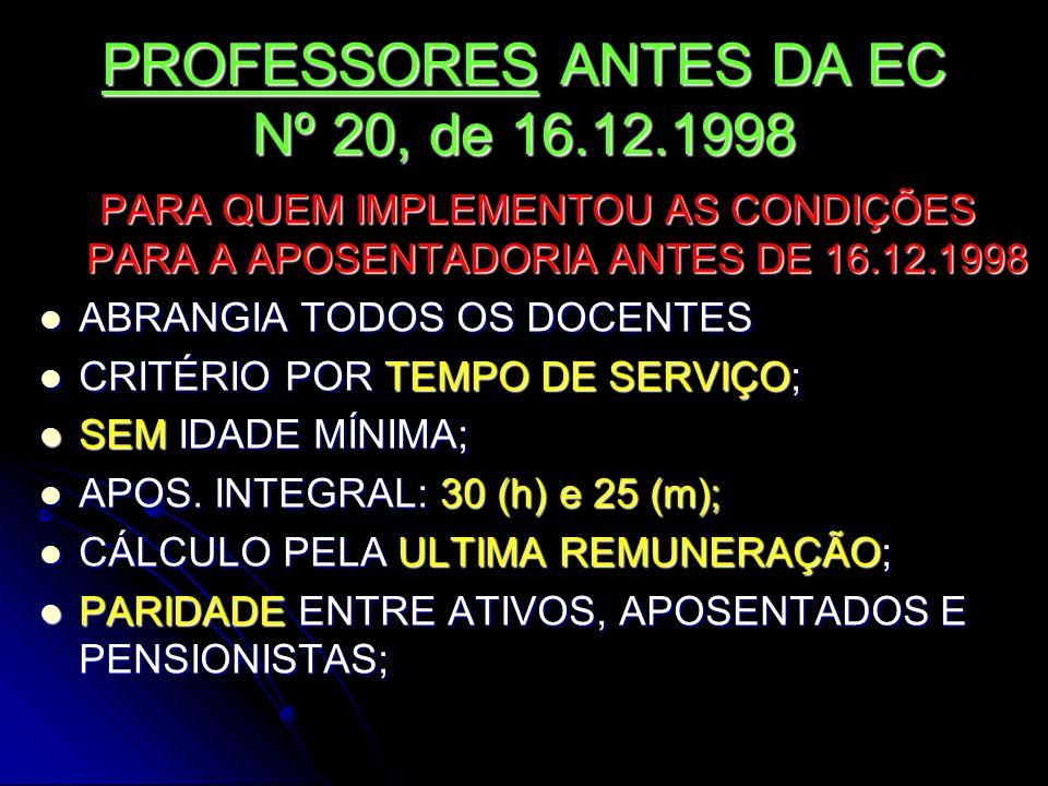 PROFESSORES ANTES DA EC Nº 20, de 16.12.1998 PARA QUEM IMPLEMENTOU AS CONDIÇÕES PARA A APOSENTADORIA ANTES DE 16.12.1998 ABRANGIA TODOS OS DOCENTES AB