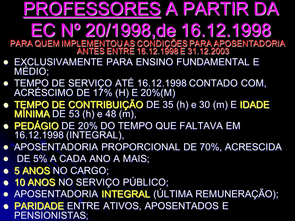 PROFESSORES A PARTIR DA EC Nº 20/1998,de 16.12.1998 PARA QUEM IMPLEMENTOU AS CONDIÇÕES PARA APOSENTADORIA ANTES ENTRE 16.12.1998 E 31.12.2003 EXCLUSIV