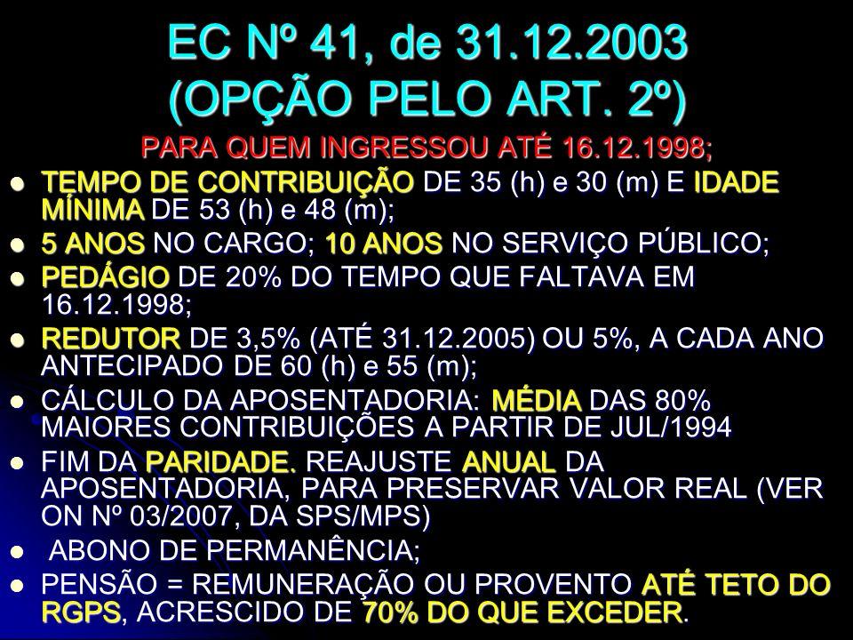 EC Nº 41, de 31.12.2003 (OPÇÃO PELO ART. 2º) PARA QUEM INGRESSOU ATÉ 16.12.1998; TEMPO DE CONTRIBUIÇÃO DE 35 (h) e 30 (m) E IDADE MÍNIMA DE 53 (h) e 4