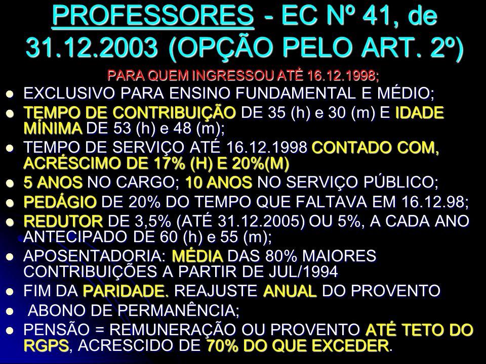 PROFESSORES - EC Nº 41, de 31.12.2003 (OPÇÃO PELO ART. 2º) PARA QUEM INGRESSOU ATÉ 16.12.1998; EXCLUSIVO PARA ENSINO FUNDAMENTAL E MÉDIO; EXCLUSIVO PA