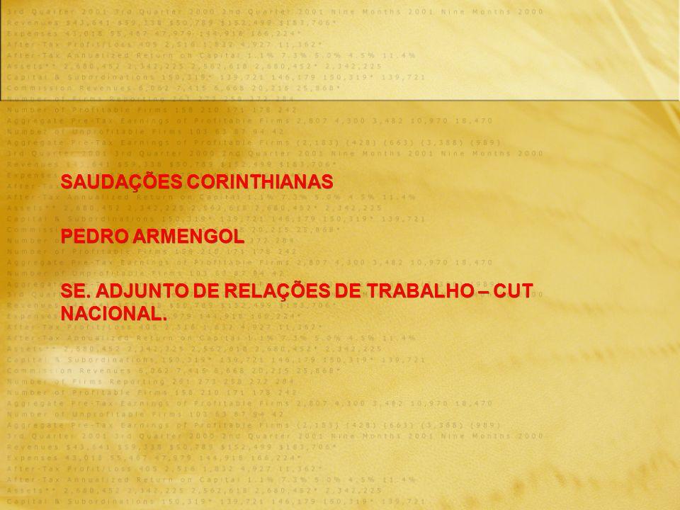 SAUDAÇÕES CORINTHIANAS PEDRO ARMENGOL SE. ADJUNTO DE RELAÇÕES DE TRABALHO – CUT NACIONAL. SAUDAÇÕES CORINTHIANAS PEDRO ARMENGOL SE. ADJUNTO DE RELAÇÕE