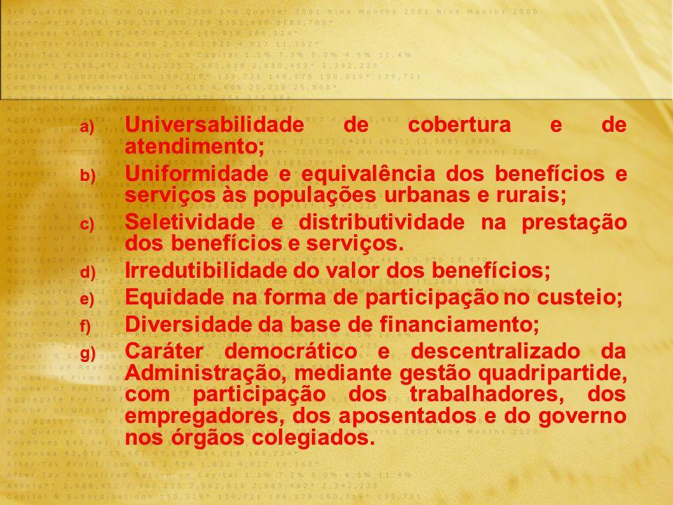 a) Universabilidade de cobertura e de atendimento; b) Uniformidade e equivalência dos benefícios e serviços às populações urbanas e rurais; c) Seletividade e distributividade na prestação dos benefícios e serviços.