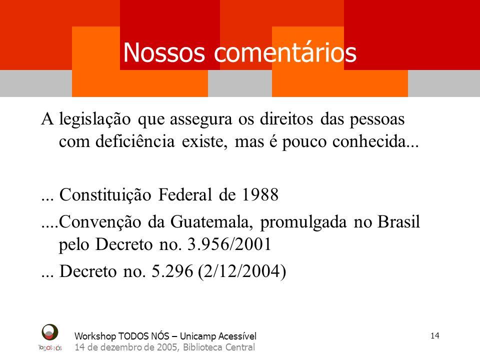 Workshop TODOS NÓS – Unicamp Acessível 14 de dezembro de 2005, Biblioteca Central 14 Nossos comentários A legislação que assegura os direitos das pess