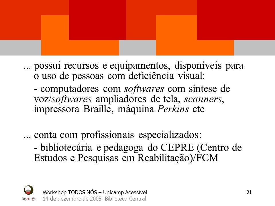 Workshop TODOS NÓS – Unicamp Acessível 14 de dezembro de 2005, Biblioteca Central 31... possui recursos e equipamentos, disponíveis para o uso de pess