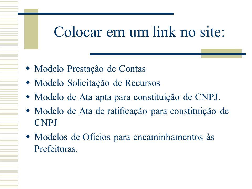 Colocar em um link no site: Modelo Prestação de Contas Modelo Solicitação de Recursos Modelo de Ata apta para constituição de CNPJ.