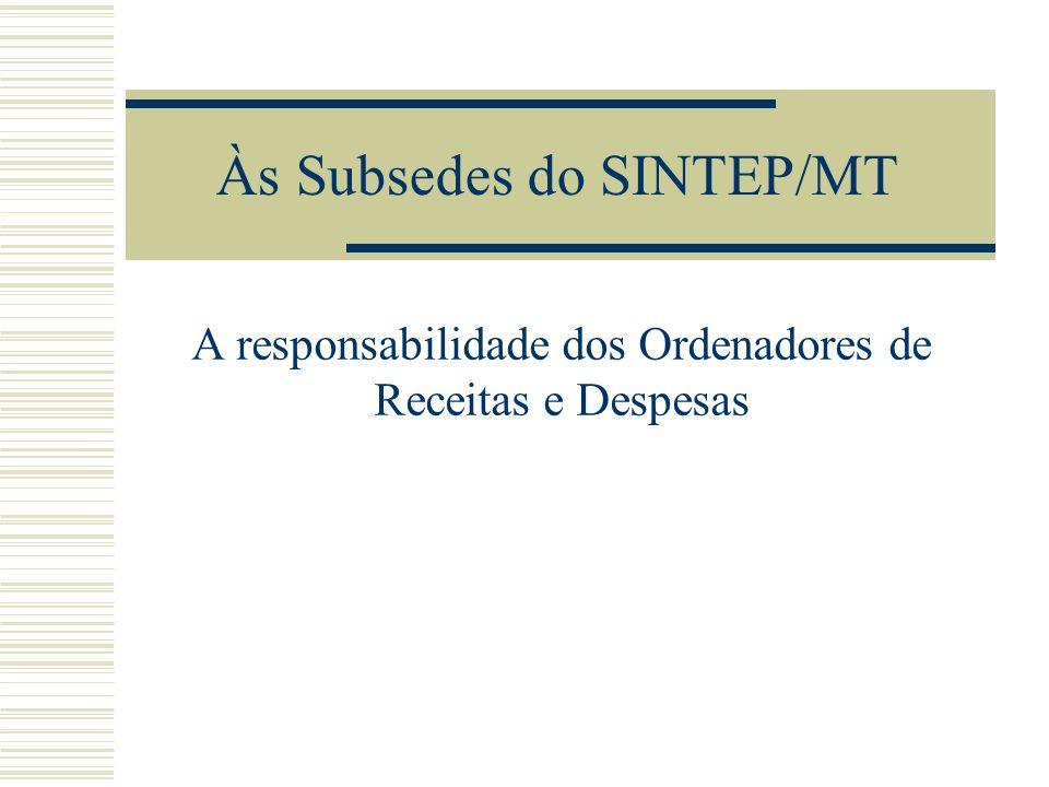 Às Subsedes do SINTEP/MT A responsabilidade dos Ordenadores de Receitas e Despesas