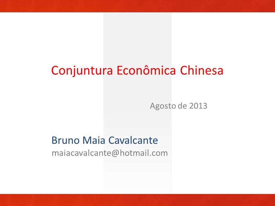 Conjuntura Econômica Chinesa Agosto de 2013 Bruno Maia Cavalcante maiacavalcante@hotmail.com