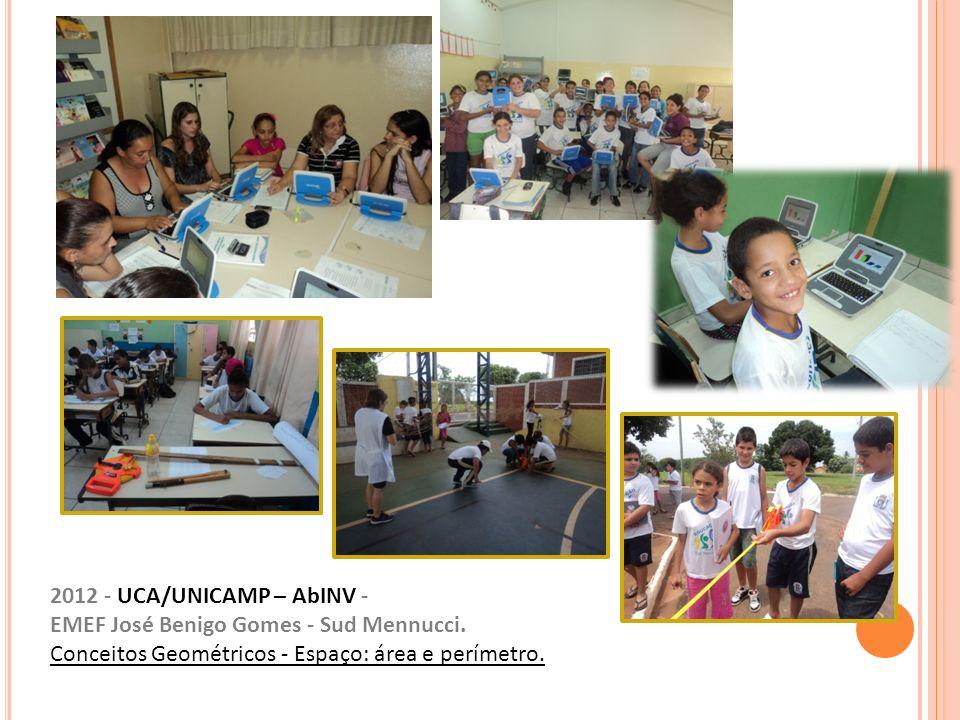 2012 - UCA/UNICAMP – AbINV - EMEF José Benigo Gomes - Sud Mennucci. Conceitos Geométricos - Espaço: área e perímetro.