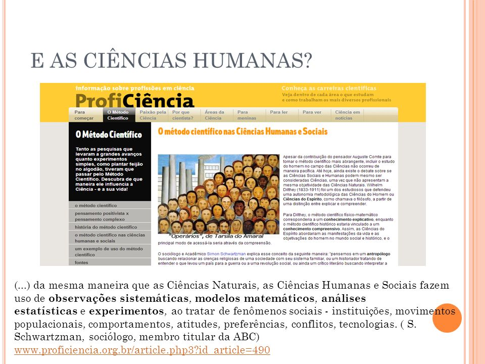 E AS CIÊNCIAS HUMANAS? (...) da mesma maneira que as Ciências Naturais, as Ciências Humanas e Sociais fazem uso de observações sistemáticas, modelos m