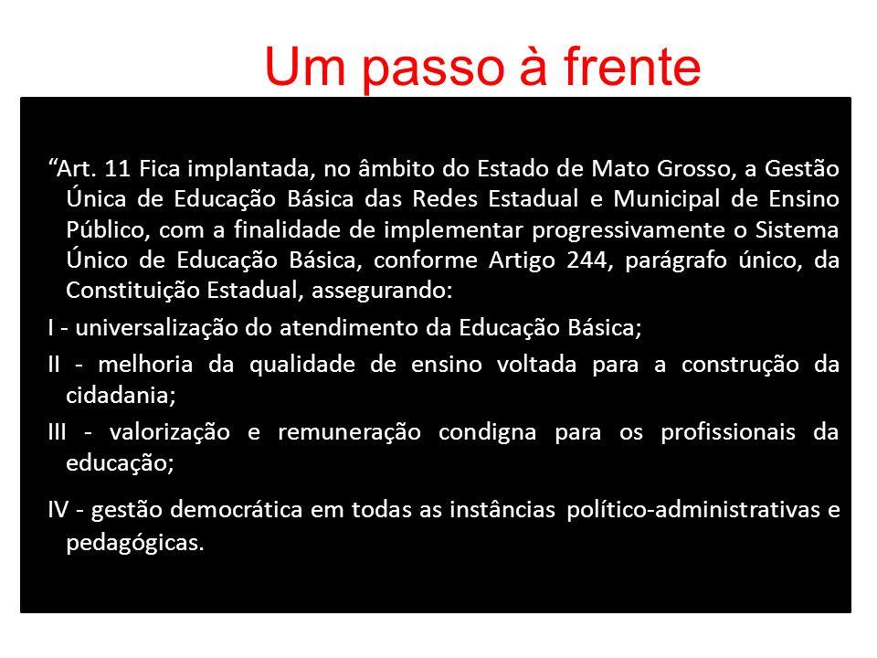 Um passo à frente Art. 11 Fica implantada, no âmbito do Estado de Mato Grosso, a Gestão Única de Educação Básica das Redes Estadual e Municipal de Ens