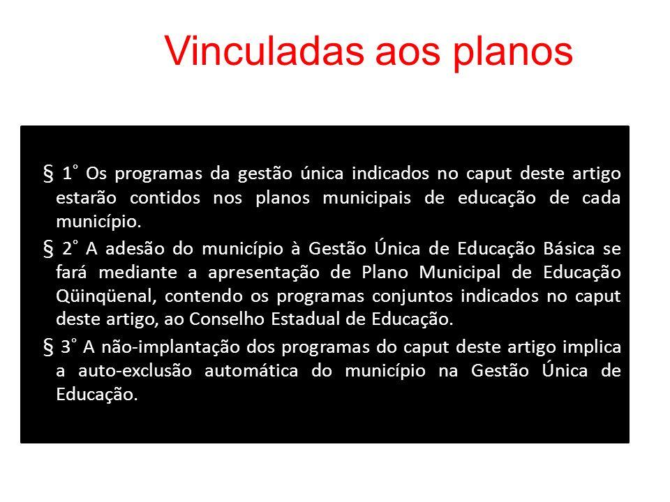 Vinculadas aos planos § 1° Os programas da gestão única indicados no caput deste artigo estarão contidos nos planos municipais de educação de cada município.