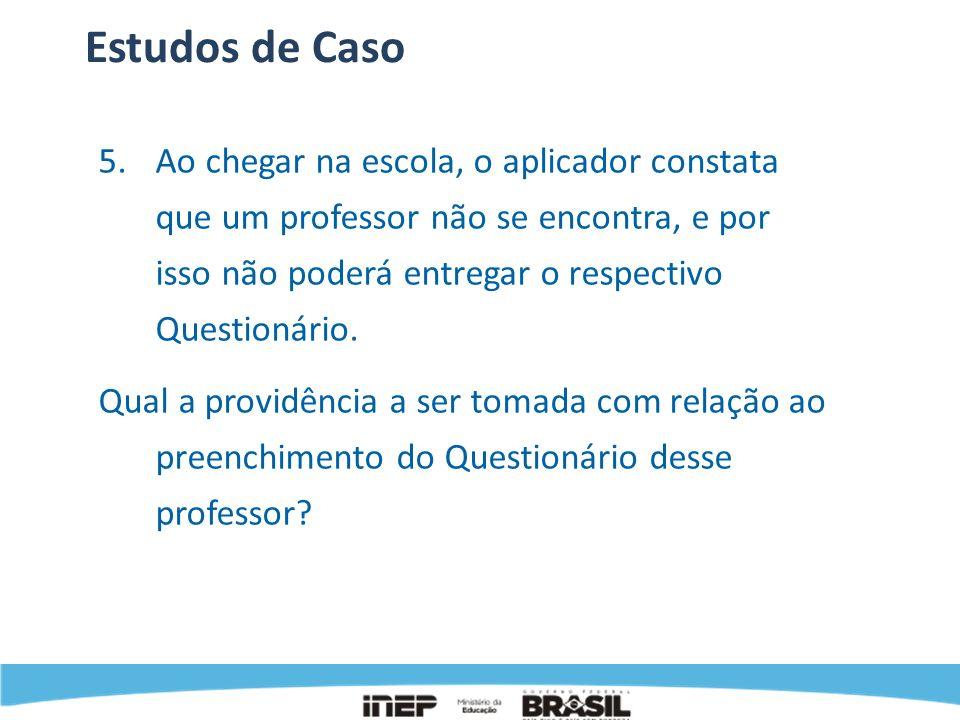 Estudos de Caso 5. Ao chegar na escola, o aplicador constata que um professor não se encontra, e por isso não poderá entregar o respectivo Questionári