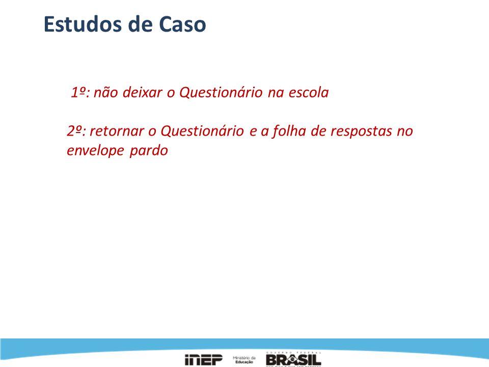 Estudos de Caso 1º: não deixar o Questionário na escola 2º: retornar o Questionário e a folha de respostas no envelope pardo