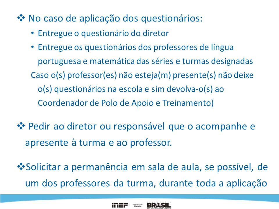 No caso de aplicação dos questionários: Entregue o questionário do diretor Entregue os questionários dos professores de língua portuguesa e matemática