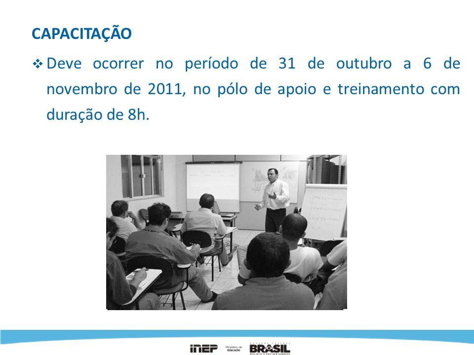 CAPACITAÇÃO Deve ocorrer no período de 31 de outubro a 6 de novembro de 2011, no pólo de apoio e treinamento com duração de 8h.