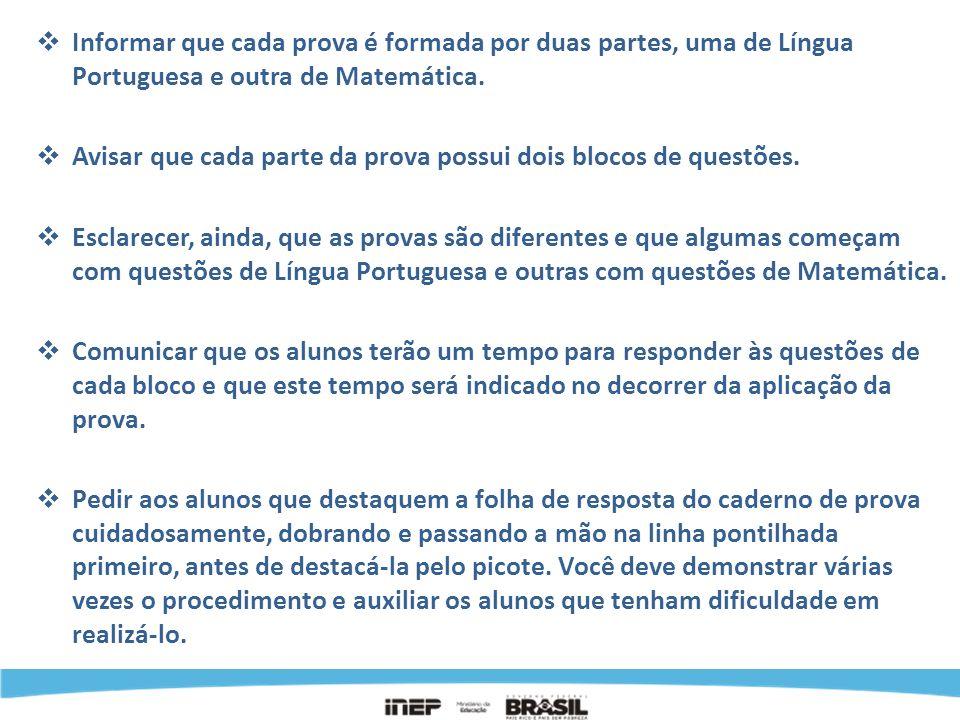 Informar que cada prova é formada por duas partes, uma de Língua Portuguesa e outra de Matemática. Avisar que cada parte da prova possui dois blocos d