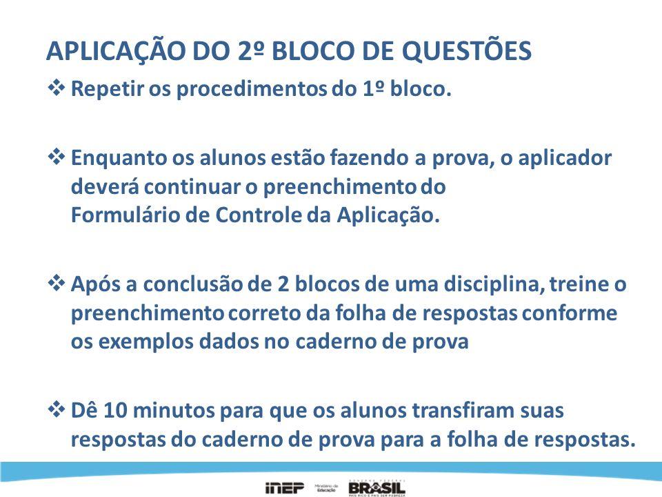 APLICAÇÃO DO 2º BLOCO DE QUESTÕES Repetir os procedimentos do 1º bloco. Enquanto os alunos estão fazendo a prova, o aplicador deverá continuar o preen