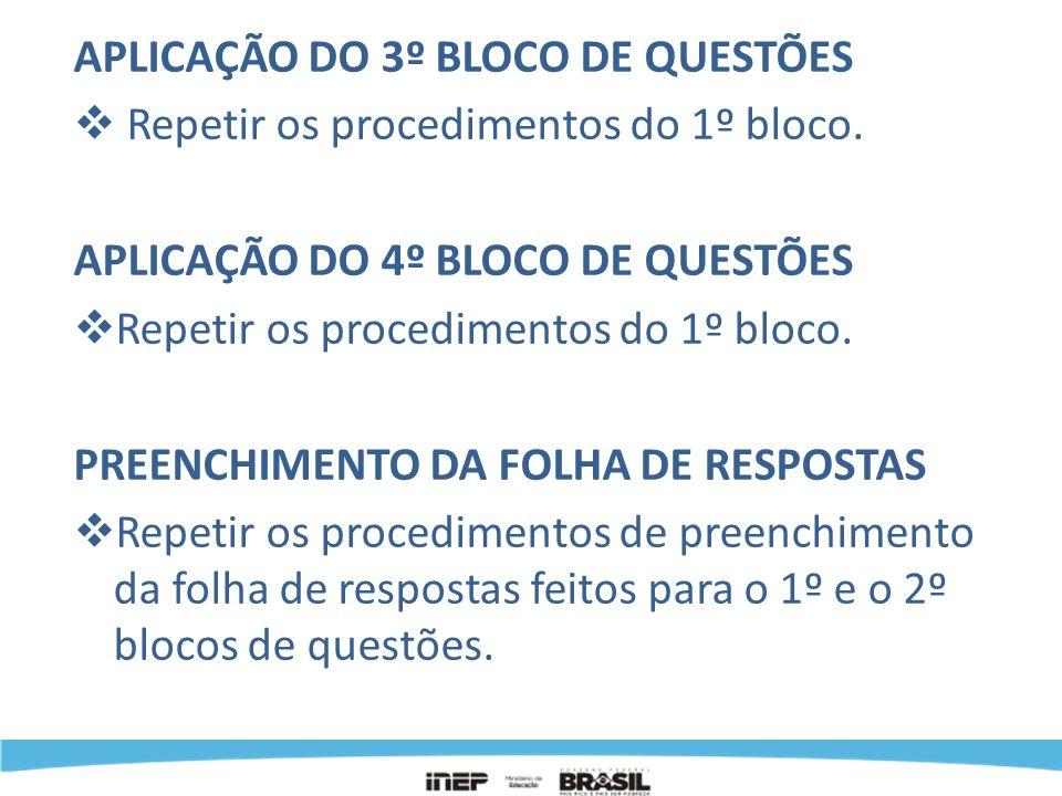 APLICAÇÃO DO 3º BLOCO DE QUESTÕES Repetir os procedimentos do 1º bloco. APLICAÇÃO DO 4º BLOCO DE QUESTÕES Repetir os procedimentos do 1º bloco. PREENC