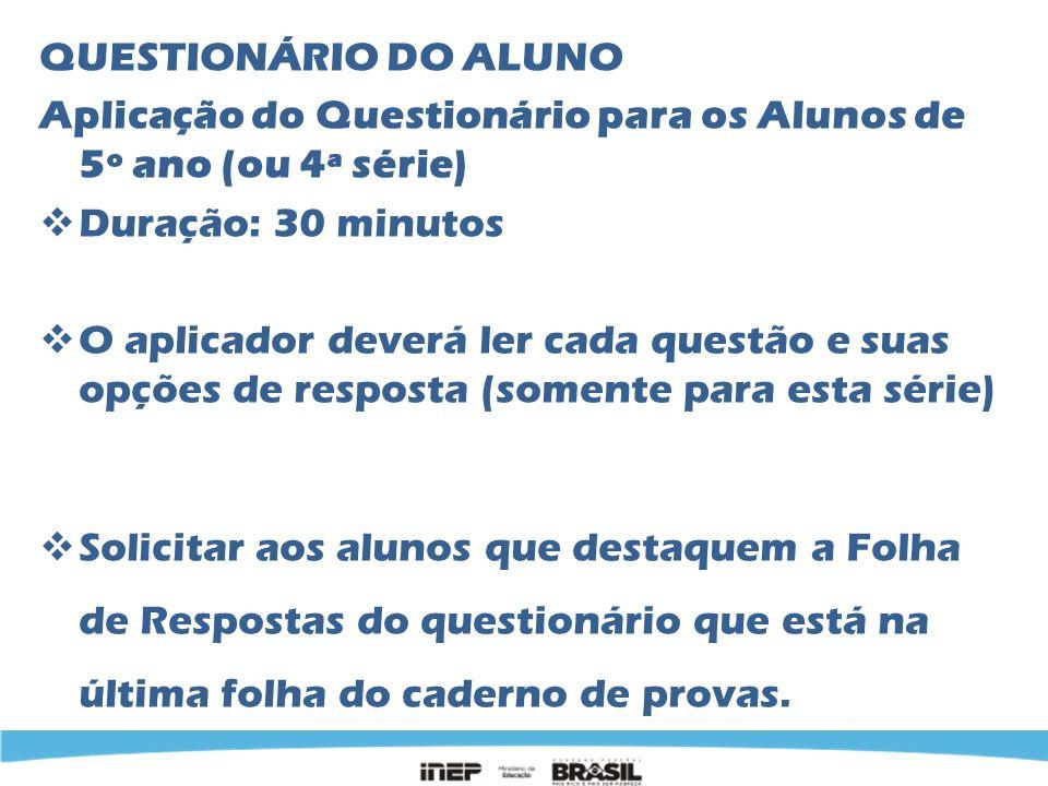QUESTIONÁRIO DO ALUNO Aplicação do Questionário para os Alunos de 5º ano (ou 4ª série) Duração: 30 minutos O aplicador deverá ler cada questão e suas