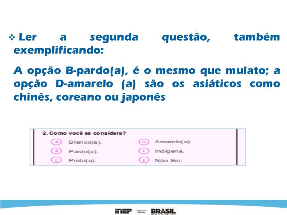 Ler a segunda questão, também exemplificando: A opção B-pardo(a), é o mesmo que mulato; a opção D-amarelo (a) são os asiáticos como chinês, coreano ou