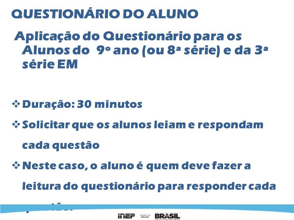 QUESTIONÁRIO DO ALUNO Aplicação do Questionário para os Alunos do 9º ano (ou 8ª série) e da 3ª série EM Duração: 30 minutos Solicitar que os alunos le