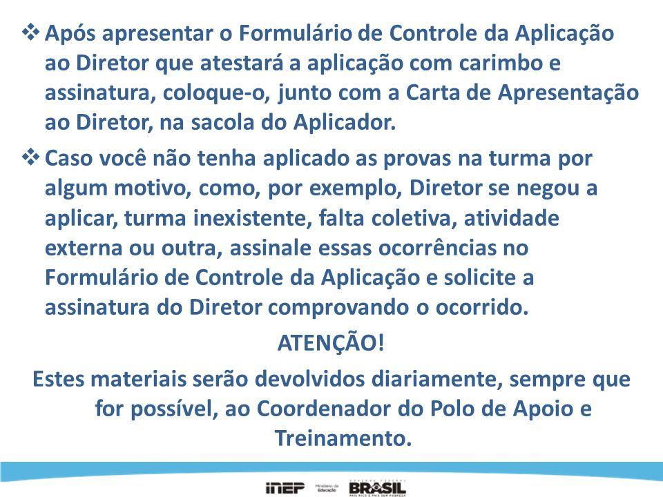 Após apresentar o Formulário de Controle da Aplicação ao Diretor que atestará a aplicação com carimbo e assinatura, coloque-o, junto com a Carta de Ap