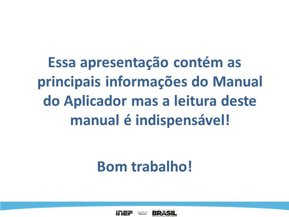 Essa apresentação contém as principais informações do Manual do Aplicador mas a leitura deste manual é indispensável! Bom trabalho!