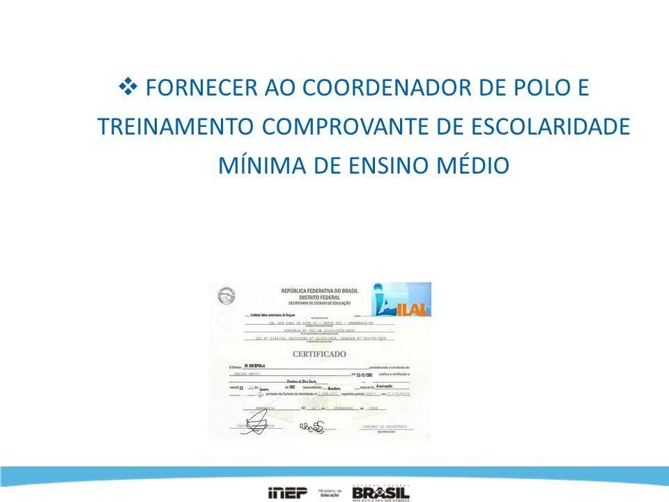 FORNECER AO COORDENADOR DE POLO E TREINAMENTO COMPROVANTE DE ESCOLARIDADE MÍNIMA DE ENSINO MÉDIO ANTES DA APLICAÇÃO