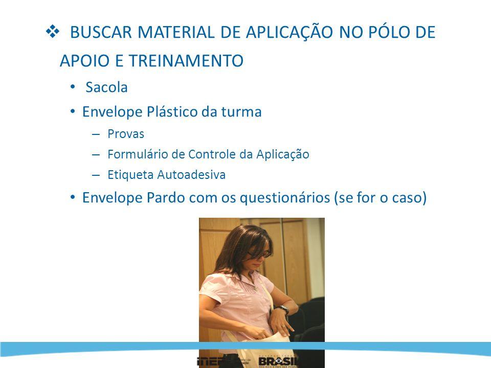 BUSCAR MATERIAL DE APLICAÇÃO NO PÓLO DE APOIO E TREINAMENTO Sacola Envelope Plástico da turma – Provas – Formulário de Controle da Aplicação – Etiquet
