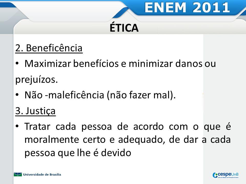 ÉTICA 2. Beneficência Maximizar benefícios e minimizar danos ou prejuízos. Não -maleficência (não fazer mal). 3. Justiça Tratar cada pessoa de acordo