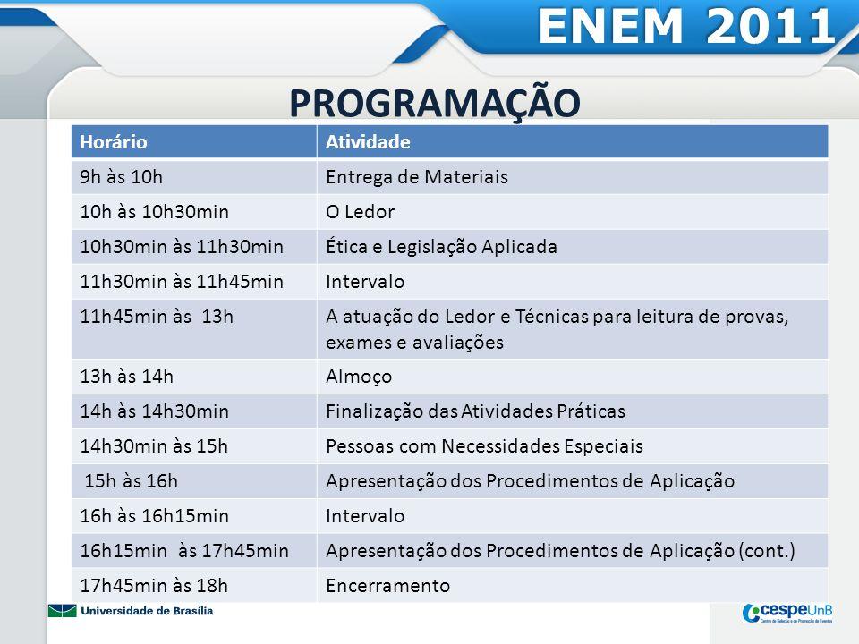 PROGRAMAÇÃO ENEM 2011 HorárioAtividade 9h às 10hEntrega de Materiais 10h às 10h30minO Ledor 10h30min às 11h30minÉtica e Legislação Aplicada 11h30min à