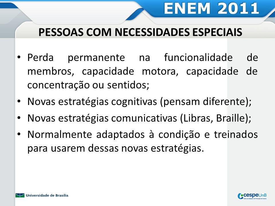 PESSOAS COM NECESSIDADES ESPECIAIS Perda permanente na funcionalidade de membros, capacidade motora, capacidade de concentração ou sentidos; Novas est
