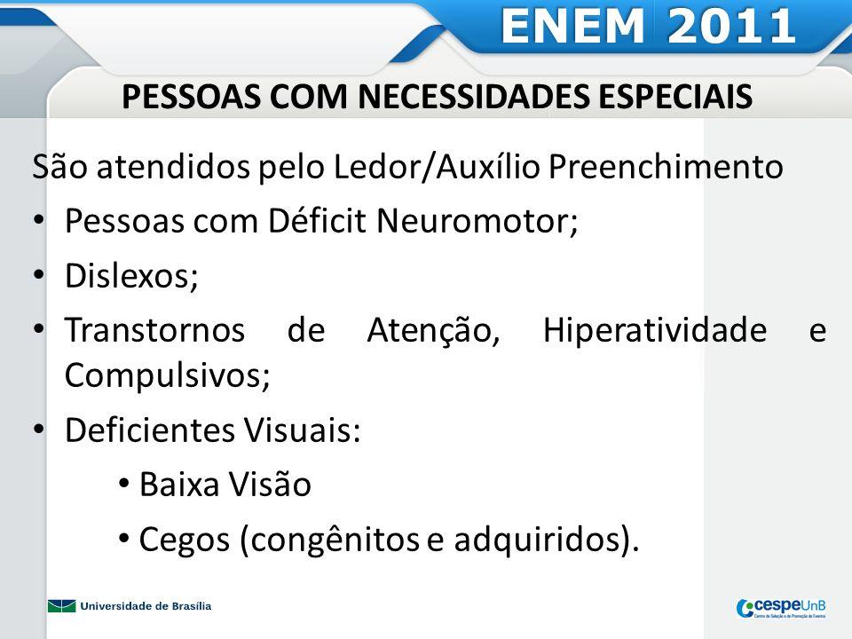 PESSOAS COM NECESSIDADES ESPECIAIS São atendidos pelo Ledor/Auxílio Preenchimento Pessoas com Déficit Neuromotor; Dislexos; Transtornos de Atenção, Hi