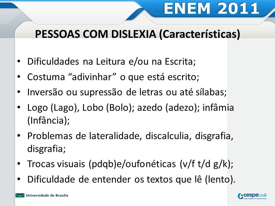 PESSOAS COM DISLEXIA (Características) Dificuldades na Leitura e/ou na Escrita; Costuma adivinhar o que está escrito; Inversão ou supressão de letras