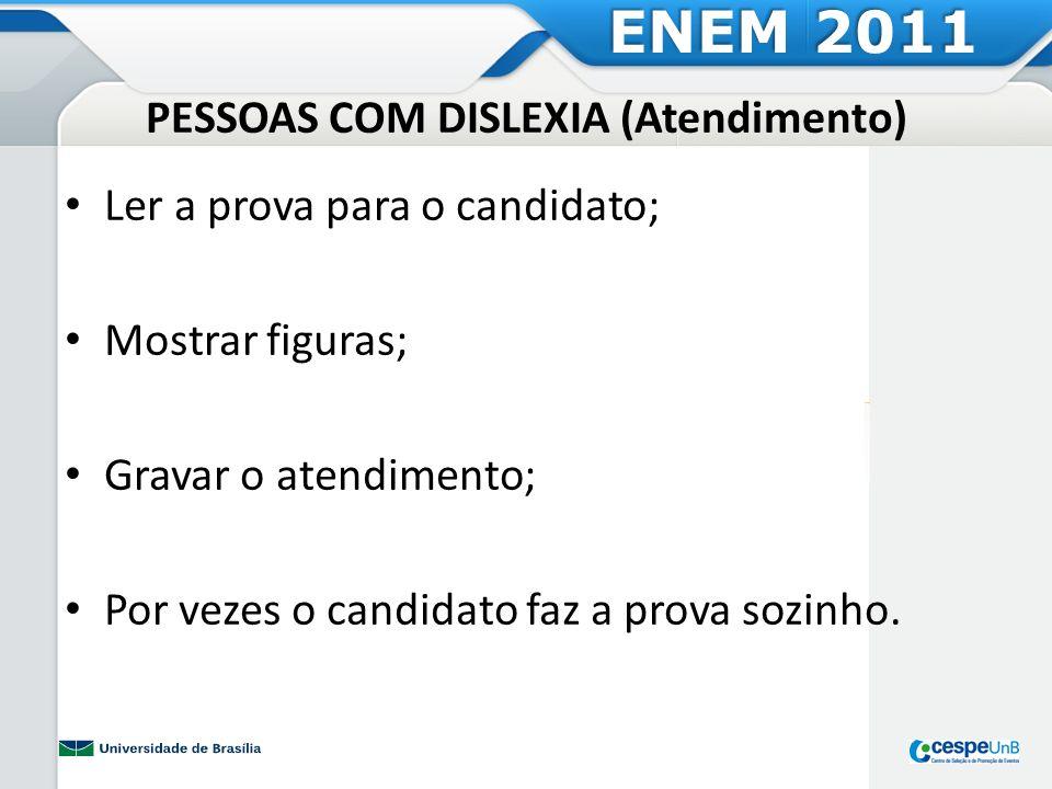 PESSOAS COM DISLEXIA (Atendimento) Ler a prova para o candidato; Mostrar figuras; Gravar o atendimento; Por vezes o candidato faz a prova sozinho. ENE