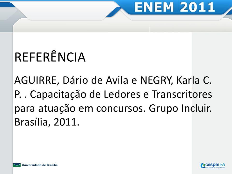 ENEM 2011 REFERÊNCIA AGUIRRE, Dário de Avila e NEGRY, Karla C. P.. Capacitação de Ledores e Transcritores para atuação em concursos. Grupo Incluir. Br